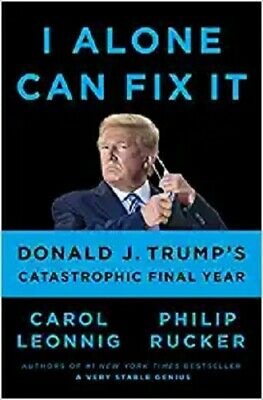 I Alone Can Fix It Donald J- Trumps Catastrophic Final Year Hardcover 2021
