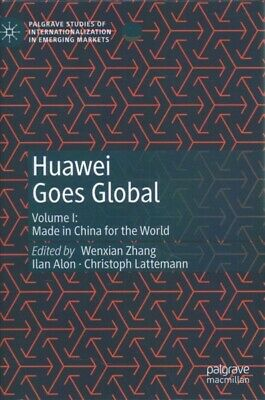 Huawei Goes Global : Made in China for the World, Hardcover by Zhang, Wenxian...
