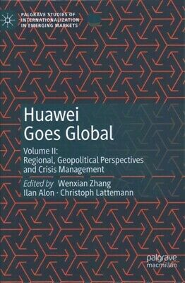 Huawei Goes Global : Regional, Geopolitical Perspectives and Crisis Managemen...