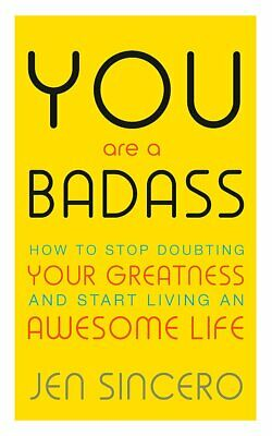 You Are a Badass  How to Stop Doubting Your Greatness by Jen Sincero