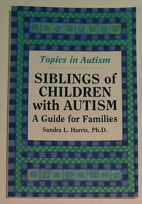 Siblings of Children with Autism A Guide for Families by Sandra Harris