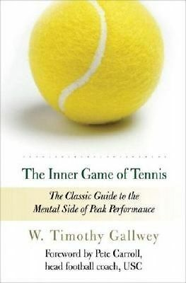 The Inner Game of Tennis The Classic Guide to the Mental Side of Peak Performan
