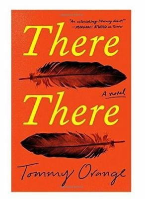 THERE THERE A Novel  by Tommy Orange 2018 0525520376