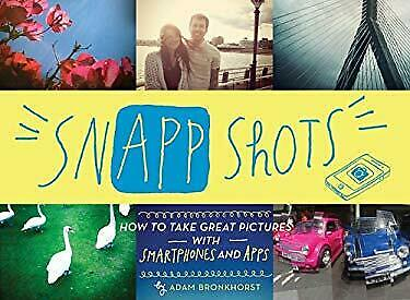 SnApp Shots : How to Take Great Pictures with Smartphones and Apps Paperback