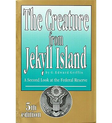 The creature from Jekyll Island a second look at the Federal Reserve