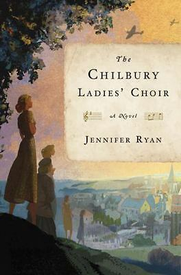The Chilbury Ladies Choir  A Novel by Jennifer Ryan 2017 Hardcover