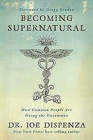 Becoming Supernatural How Common People are Doing the Uncommon by Joe Dispenza