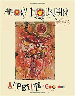 Appetites A Cookbook by Anthony Bourdain and Laurie Woolever