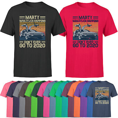 Marty Dont ever Go to 2020 Funny Mens T Shirt Back to the Future Top Tee Top