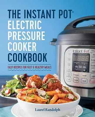The Instant Pot® Electric Pressure Cooker Cookbook Easy Recipes for Fast - Hea