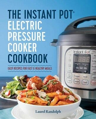 The Instant Pot Electric Pressure Cooker Cookbook Easy Recipes for Fast -