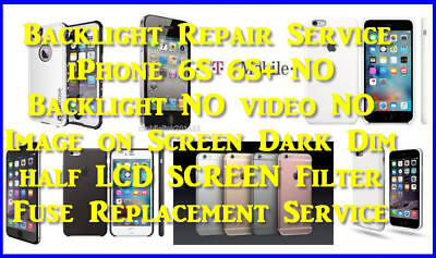 Backlight Repair Service iPhone 6S 6S- Dim LCD SCREEN Filter Fuse Replacement