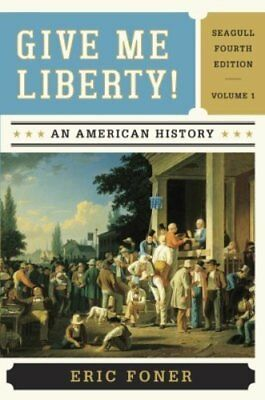 Give Me Liberty  An American History Vol- 1 by Foner Eric