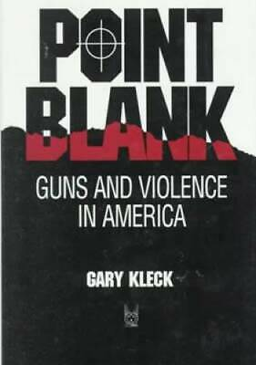 Point Blank Guns and Violence in America Social Institutions and Social - GOOD
