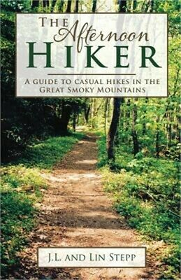 Afternoon Hiker A Guide to Casual Hikes in the Great Smoky Mountains Paperback