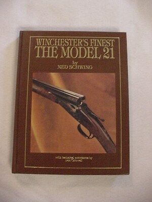 Winchesters Finest -The Model 21 by Ned Schwing 1990 Hardcover First Edition