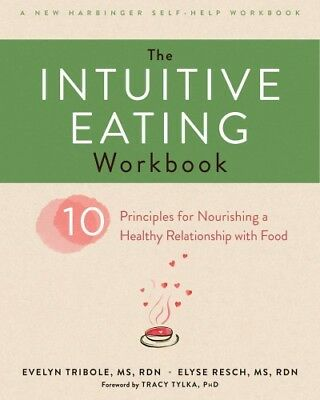 Intuitive Eating Workbook  10 Principles for Nourishing a Healthy Relationsh-