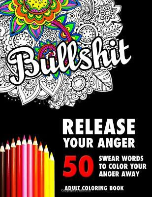 BULLSHIT 50 Swear Words to Color Your Anger Coloring Book for Adults Paperback