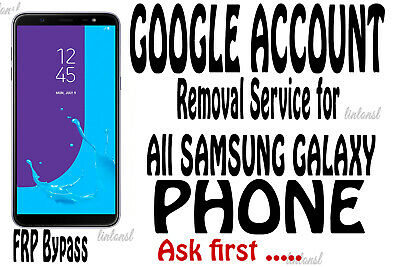 Google Account Removal fpr bypass Service for Samsung Galaxy Phone Ask first