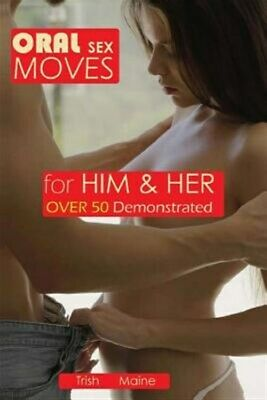 Oral Sex Moves for Him - Her over 50 Demonstrated Paperback by Maine Trish-
