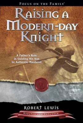 Raising a Modern-Day Knight A Fathers Role in Guiding His Son to Authen - GOOD