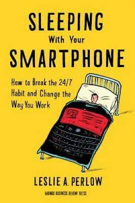 Sleeping with Your Smartphone: How to Break the 24/7 Habit and Chang - VERY GOOD