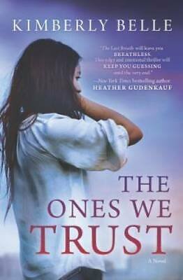 The Ones We Trust A Novel - Paperback By Belle Kimberly - VERY GOOD