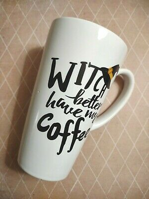 Witch Better Have My Coffee Tea Mug Black and White Funny Gag Gift 12 oz