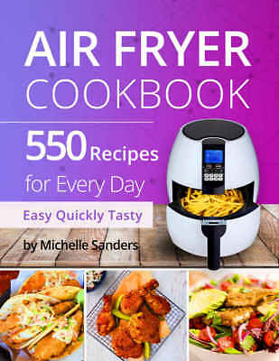 Air Fryer Cookbook 550 Recipes for Every Day- by Michelle Sanders