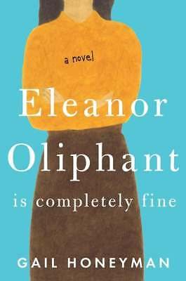 Eleanor Oliphant Is Completely Fine A Novel by Gail Honeyman 2017