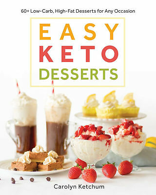 Easy keto Desserts by Carolyn Ketchum 60- Law carb High Fat DessertsEB00kPDF