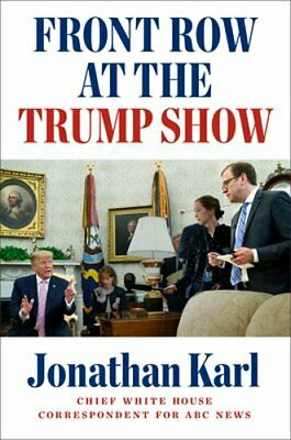 Front Row at the Trump Show by Jonathan Karl New