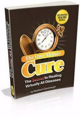 The One-Minute Cure  The Secret to Healing Virtually All Diseases by Madison Ca