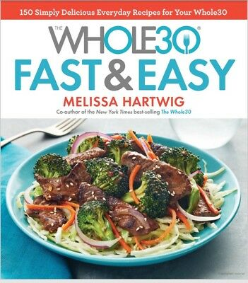 The Whole30 Fast - Easy Cookbook 150 Simply by Melissa Hartwig