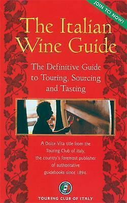 The Italian Wine Guide The Definitive Guide to Touring Sourcing and Tasting