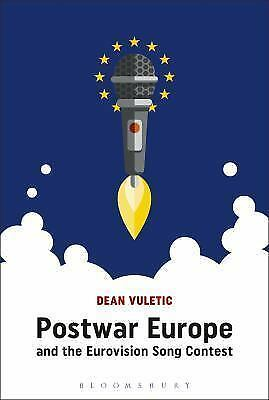 Postwar Europe and the Eurovision Song Contest by Dean Vuletic 2018 Hardcover