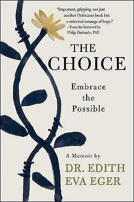 The Choice  Escape Your Past and Embrace the Possible by Edith Eva Eger 2017