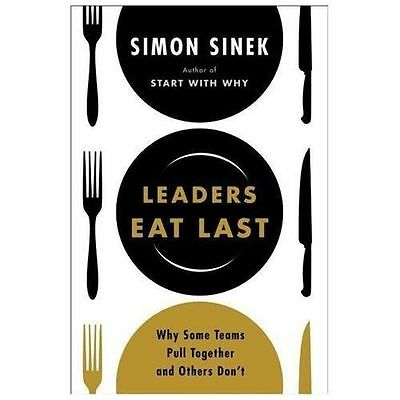 Leaders Eat Last  Why Some Teams Pull Together and Others Dont by Simon Sinek