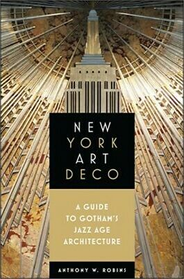 New York Art Deco A Guide to Gothams Jazz Age Architecture Paperback or Softb