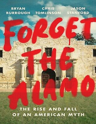Forget the Alamo by Bryan Burrough