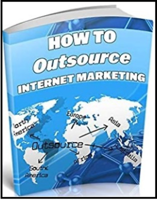 How To Outsource Internet Marketing EBook with MASTER RESELL RIGHTS - Ebook