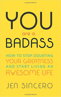 YOU are a BADASS  HOW TO STOP DOUBTING YOUR GREATNESS AND START LIVING AN AWESO