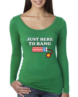 Just Here to Bang Funny 4th of July American Pride Womens Scoop Long Sleeve Top