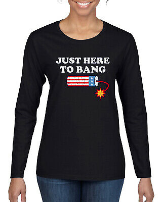 Just Here to Bang Funny 4th of July American Pride Womens Long Sleeve T-Shirt