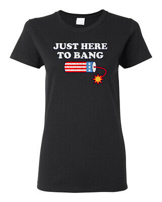 Just Here to Bang Funny 4th of July American Pride Womens Graphic T-Shirt