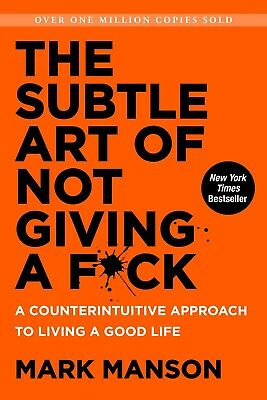 The Subtle Art of Not Giving a Fck by Mark Manson A Counterintuitive Approach