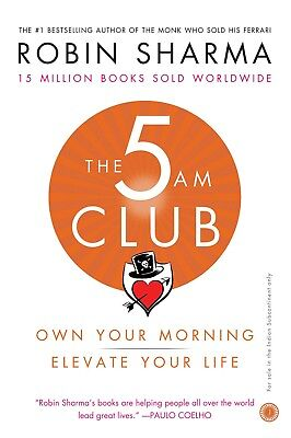 The 5 AM Club Own Your Morning Elevate Your Life By Robin Sharma