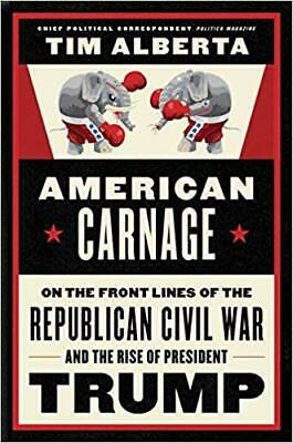 American Carnage On the Front Lines-by Tim Alberta HARDCOVER 2019