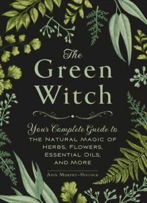 Green Witch  Your Complete Guide to the Natural Magic of Herbs Flowers-P-D-F
