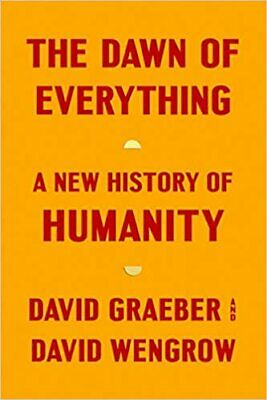 The Dawn of Everything A New History of Humanity HARDCOVER– 2021 by David Gr-